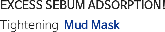 Excess sebum adsorption! Tightening Mud Mask Pack
